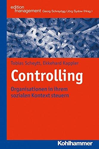 Controlling: Organisationen in Ihrem Sozialen Kontext Steuern