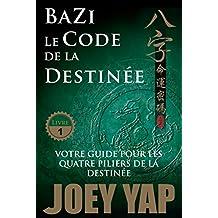 Le Code de la Destinée: Votre guide pour les quatre piliers de la destinée (BaZi t. 1) (French Edition)