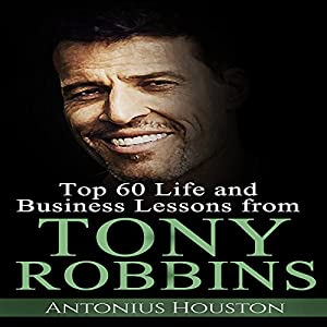 Tony Robbins: Top 60 Life and Business Lessons from Tony Robbins Audiobook