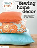 Sew Me! Sewing Home Decor: Easy-to-Make Curtains, Pillows, Organizers, and Other Accessories (Design Originals)