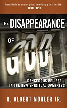 The Disappearance of God: Dangerous Beliefs in the New Spiritual Openness by [Mohler, Dr R. Albert]