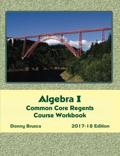 Algebra I Common Core Regents Course Workbook: 2017-18 Edition