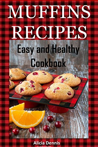 MUFFIN RECIPES: Easy and Healthy Cookbook by [Dennis, Alicia]