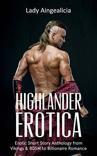 Highlander Erotica: Erotic Short Story - Historical Anthology from Vikings & BDSM to Billionaire Romance
