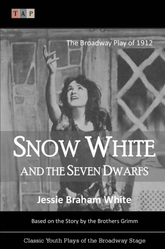 Snow White and the Seven Dwarfs: The Broadway Play of 1912 (Classic Youth Plays of the Broadway Stage)