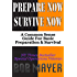 Prepare Now-Survive Now: A Common Sense Guide For Basic Preparation and Survival