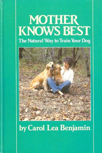 Mother Knows Best The Natural Way to Train Your Dog - 1985 publication