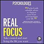 Real Focus: Take Control and Start Living the Life You Want |  Psychologies Magazine