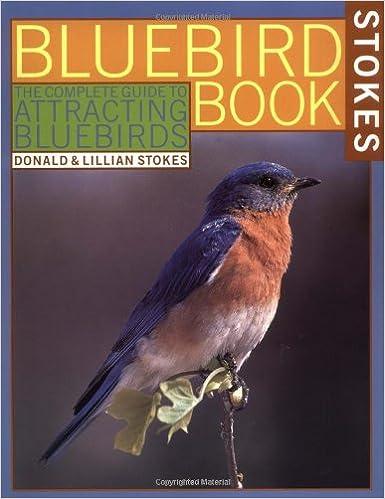 The Bluebird Book: The Complete Guide To Attracting Bluebirds (A Stokes  Backyard Nature Book): Donald W. Stokes, Lillian Q. Stokes: 9780316817455:  ...