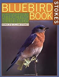 The Bluebird Book: The Complete Guide to Attracting Bluebirds