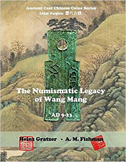 The Numismatic Legacy of Wang Mang, AD 9 - 23 (Ancient Cast Chinese Coins Series - Lidai Guqian)