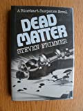Front cover for the book Dead Matter by Steven Frimmer