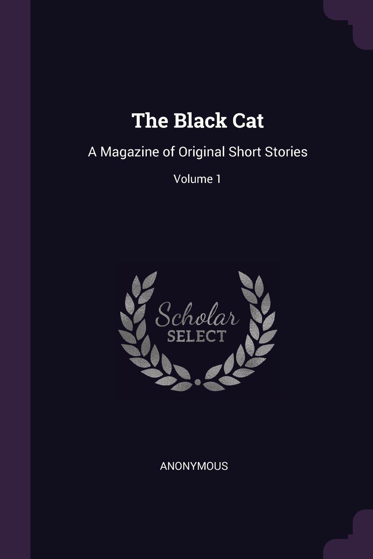 The Black Cat: A Magazine of Original Short Stories; Volume 1 ebook