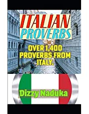 Italian Proverbs: 1,400+ Italian Proverbs, Quotes, Adages, And Other Wise Sayings, From Italy
