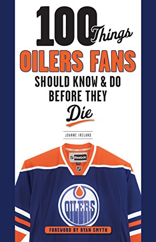 (100 Things Oilers Fans Should Know & Do Before They Die (100 Things...Fans Should Know))