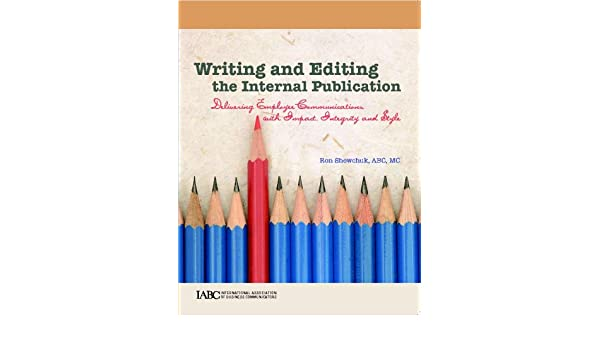 Writing and editing the internal publication delivering employee writing and editing the internal publication delivering employee communications with impact integrity and style 9781888015478 human resources books fandeluxe Choice Image