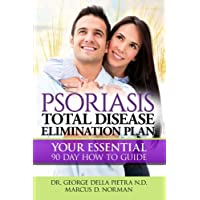 Psoriasis Total Disease Elimination Plan: It Starts with Food Your Essential Natural 90 Day How to Guide Book! (Psoriasis Free for Life, Cure and Diet Cookbook)