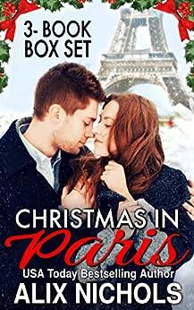 Christmas in Paris (3 sweetly sexy Christmas rom-com books) by [Nichols, Alix]