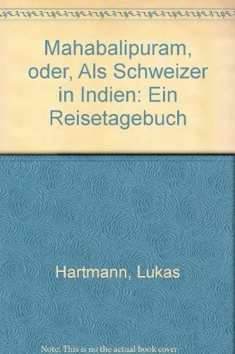 Mahabalipuram, oder, Als Schweizer in Indien: Ein Reisetagebuch (German Edition)