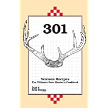 301 Venison Recipes: The Ultimate Deer Hunter's Cookbook