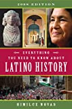 Everything You Need to Know About Latino History: 2008 Edition, Himilce Novas, 0452288894