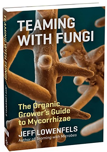 Teaming with Fungi: The Organic Grower's Guide to Mycorrhizae (Science for Gardeners) [Jeff Lowenfels] (Tapa Dura)