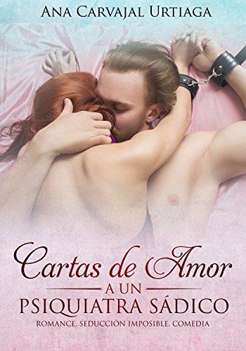 Cartas de Amor a un Psiquiatra Sádico: Romance, Seducción Imposible, Comedia (Spanish