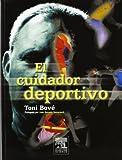El Cuidador Deportivo, Bové Pérez, J. A., 8481746096