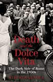 Death and the Dolce Vita, Stephen Gundle, 1847676545