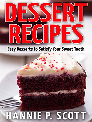 Dessert recipes easy desserts to satisfy your sweet tooth dessert recipes easy desserts to satisfy your sweet tooth by scott hannie p forumfinder Choice Image