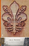 Machiavellian Moment: Florentine Political Thought and the Atlantic Tradition. With a New Introduction by Richard Whatmore (Princeton Classics)