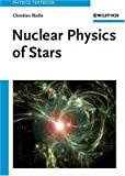 Nuclear Physics of Stars, Iliadis, Christian, 3527406026