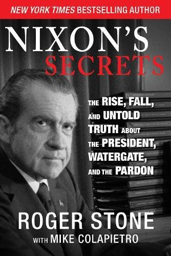 Nixon's Secrets: The Rise, Fall, and Untold Truth about the President, Watergate, and the Pardon: Roger Stone, Mike Colapietro: 9781629146034: Amazon.com: ...