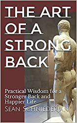 The Art of a Strong Back: Practical Wisdom for a Stronger Back and Happier Life (Simple Strength Book 13)