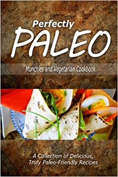 Book Perfectly Paleo - Munchies and Vegetarian Cookbook: Indulgent Paleo Cooking for the Modern Caveman