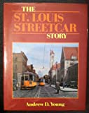 The St. Louis Streetcar Story, Andrew D. Young, 0916374793
