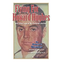 Flying for Howard Hughes: and Other Legs of My Personal Journey
