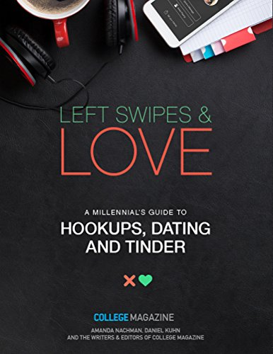 Left Swipes & Love: A Millennial's Guide to Hookups, Dating and Tinder