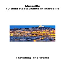 Marseille: 10 Best Restaurants Audiobook by Traveling the World Narrated by Stoicescu Adrian Petru