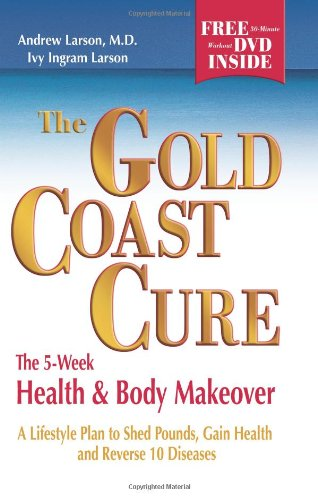 The Gold Coast Cure: The 5-Week Health and Body Makeover, A Lifestyle Plan to Shed Pounds, Gain Health and Reverse 10 Diseases pdf