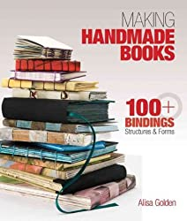 (Making Handmade Books: 100+ Bindings, Structures & Forms) By Alisa Golden (Author) Paperback on ( Mar , 2011 )
