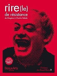 Le rire de résistance : De Diogène à Charlie Hebdo par Jean-Michel Ribes