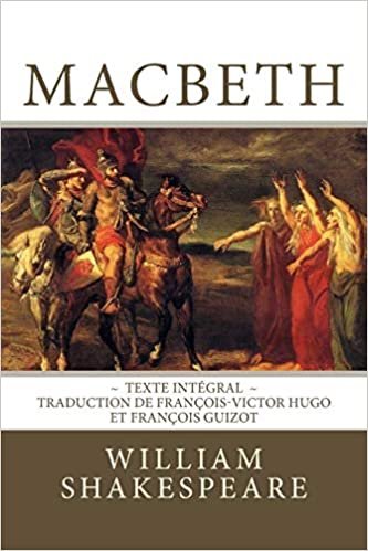 macbeth edition intgrale traduction de franois victor hugo et franois guizot french edition
