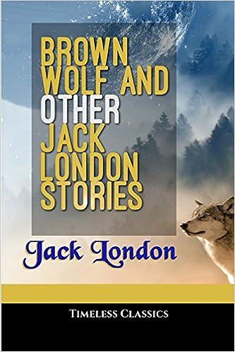 Foorumi lataa ilmaisia e-kirjoja Brown Wolf and Other Stories, Chosen and Edited By Franklin K. Mathiew (Great Classics) (Volume 4) ePub by Jack London 1535271760