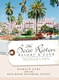 img - for Boca Raton Resort & Club, The:: Mizner's Inn Paperback October 1, 2008 book / textbook / text book