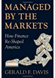By Gerald F. Davis: Managed by the Markets: How Finance Re-Shaped America