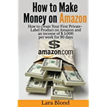 How to make money on Amazon: How to create Your First Private-Label Product on Amazon and an income of $ 5,000...