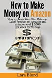 img - for How to make money on Amazon: How to create Your First Private-Label Product on Amazon and an income of $ 5,000 per week for 90 days book / textbook / text book