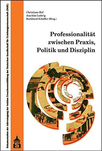 Professionalität zwischen Praxis, Politik und Disziplin: Dokumentation der Jahrestagung der Sektion Erwachsenenbildung der Deutschen Gesellschaft für ... 2008 an der Freien Universität Berlin