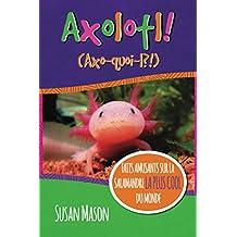 Axolotl! (French): Faits Amusants Sur La Salamandre La Plus Cool Du Monde: Un Livre Avec Images Illustratives Pour Les Petits (French Edition)